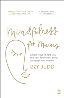 Mindfulness for Mums : Simple ways to help you and your family feel calm, connected and content