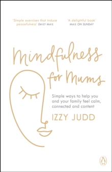 Mindfulness for Mums : Simple ways to help you and your family feel calm, connected and content, Paperback / softback Book