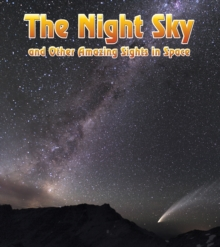 The Night Sky : And Other Amazing Sights in Space, Paperback Book