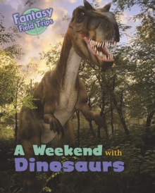 A Weekend with Dinosaurs : Fantasy Field Trips, Hardback Book