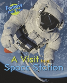 A Visit to a Space Station : Fantasy Field Trips, Paperback Book