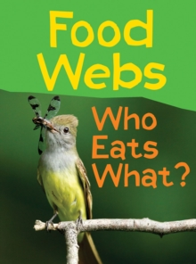 Food Webs : Who Eats What?, Paperback Book