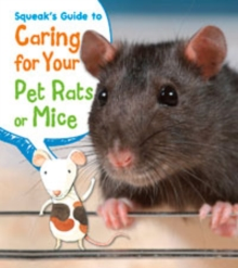 Squeak's Guide to Caring for Your Pet Rats or Mice, Paperback Book