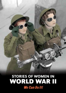 Stories of Women in World War II : We Can Do It!, Paperback / softback Book