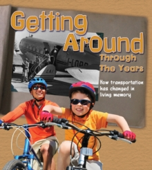 Getting Around Through the Years : How Transport Has Changed in Living Memory, Paperback Book