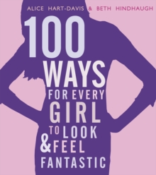 100 Ways for Every Girl to Look and Feel Fantastic, Paperback Book