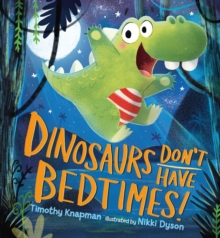 Dinosaurs Don't Have Bedtimes!, Hardback Book