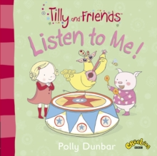 Tilly and Friends: Listen to Me!, Paperback Book