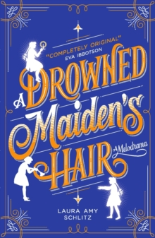 A Drowned Maiden's Hair : A Melodrama, Paperback Book