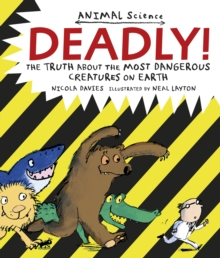 Deadly! : The Truth About the Most Dangerous Creatures on Earth, Paperback Book