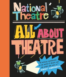 National Theatre: All About Theatre, Hardback Book