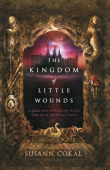 The Kingdom of Little Wounds, Paperback Book