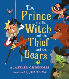 The Prince and the Witch and the Thief and the Bears, Hardback Book