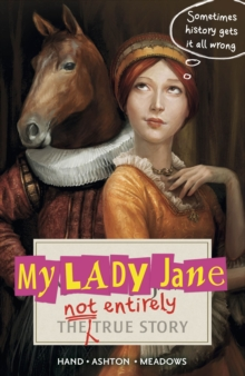 My Lady Jane : The Not Entirely True Story, Paperback Book