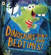 Dinosaurs Don't Have Bedtimes!, Paperback Book