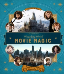 J.K. Rowling's Wizarding World: Movie Magic Volume One: Extraordinary People and Fascinating Places, Hardback Book