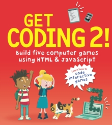 Get Coding 2! Build Five Computer Games Using HTML and JavaScript, Paperback / softback Book