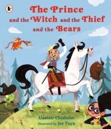 The Prince and the Witch and the Thief and the Bears, Paperback / softback Book