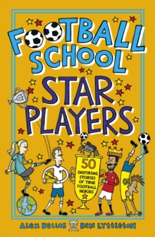 Football School Star Players : 50 Inspiring Stories of True Football Heroes, Paperback / softback Book