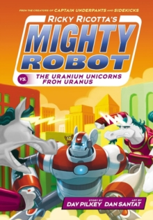 Ricky Ricotta's Mighty Robot vs The Uranium Unicorns from Uranus, Paperback Book
