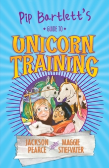 Pip Bartlett's Guide to Unicorn Training, Paperback / softback Book