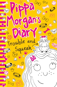 Pippa Morgan's Diary: Trouble and Squeak, Paperback Book
