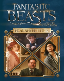 Fantastic Beasts and Where to Find Them: Character Guide, Hardback Book