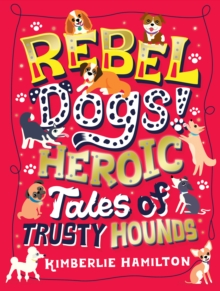 Rebel Dogs! Heroic Tales of Trusty Hounds, EPUB eBook