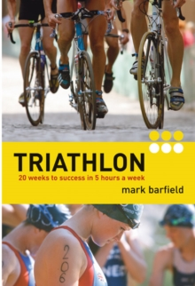 Triathlon : Twenty Weeks to Success in Five Hours a Week, Paperback Book