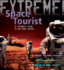 Extreme Science: Space Tourist : A Traveller's Guide to the Solar System, Hardback Book