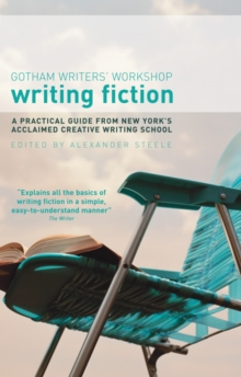 Writing Fiction : A Practical Guide from New York's Acclaimed Creative Writing School, Paperback Book