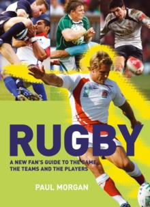 Rugby : A New Fan's Guide to the Game, the Teams and the Players, Paperback Book