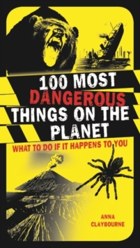 100 Most Dangerous Things on the Planet : What to Do If it Happens to You, Paperback Book