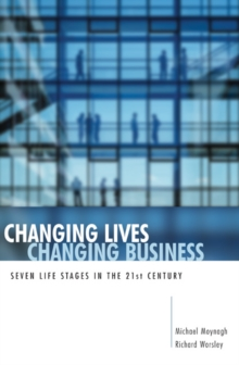 Changing Lives, Changing Business : Seven Life Stages in the 21st Century, Paperback / softback Book
