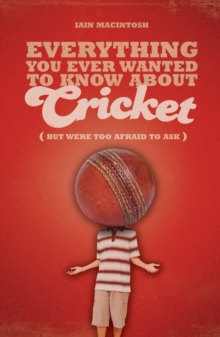 Everything You Ever Wanted to Know About Cricket But Were Too Afraid to Ask, Paperback Book