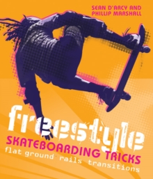 Freestyle Skateboarding Tricks : Flat Ground, Rails and Transitions, Paperback Book