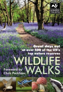 Wildlife Walks : Great Days Out at Over 500 of the UK's Top Nature Reserves, Paperback Book
