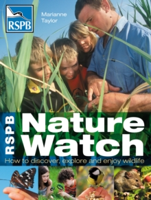 RSPB Nature Watch : How to discover, explore and enjoy wildlife, Paperback Book