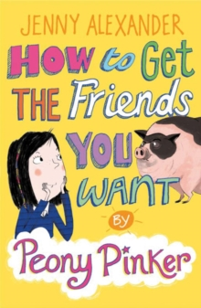 How to Get the Friends You Want by Peony Pinker, Paperback Book