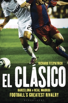 El Clasico: Barcelona V Real Madrid : Football's Greatest Rivalry, Paperback Book