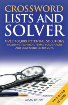 Crossword Lists & Crossword Solver : Over 100,000 Potential Solutions Including Technical Terms, Place Names and Compound Expressions, Paperback Book