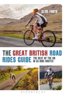 The Great British Road Rides Guide : The Best of the UK in 55 Bike Routes, Paperback Book