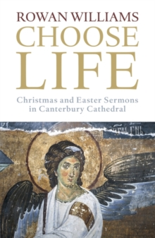 Choose Life : Christmas and Easter Sermons in Canterbury Cathedral, Paperback Book