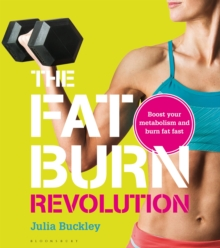 The Fat Burn Revolution : Boost Your Metabolism and Burn Fat Fast, Paperback Book