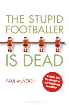 The Stupid Footballer is Dead : Insights into the Mind of a Professional Footballer, Paperback Book