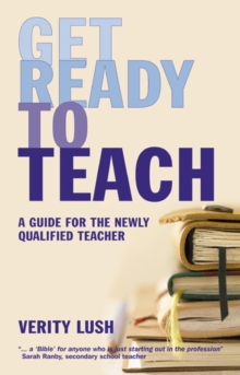 Get Ready to Teach : A Guide for the Newly Qualified Teacher (NQT), Paperback Book