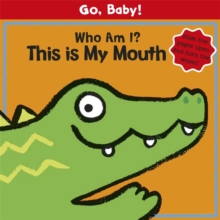Go, Baby!: Who Am I? This is My Mouth : Board Book, Board book Book