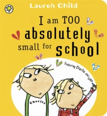 Charlie and Lola: I Am Too Absolutely Small for School : Board Book, Board book Book