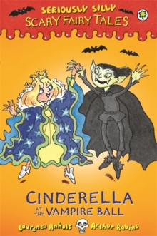 Seriously Silly: Scary Fairy Tales: Cinderella at the Vampire Ball, Hardback Book