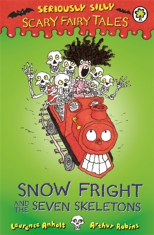 Seriously Silly: Scary Fairy Tales: Snow Fright and the Seven Skeletons, Paperback Book